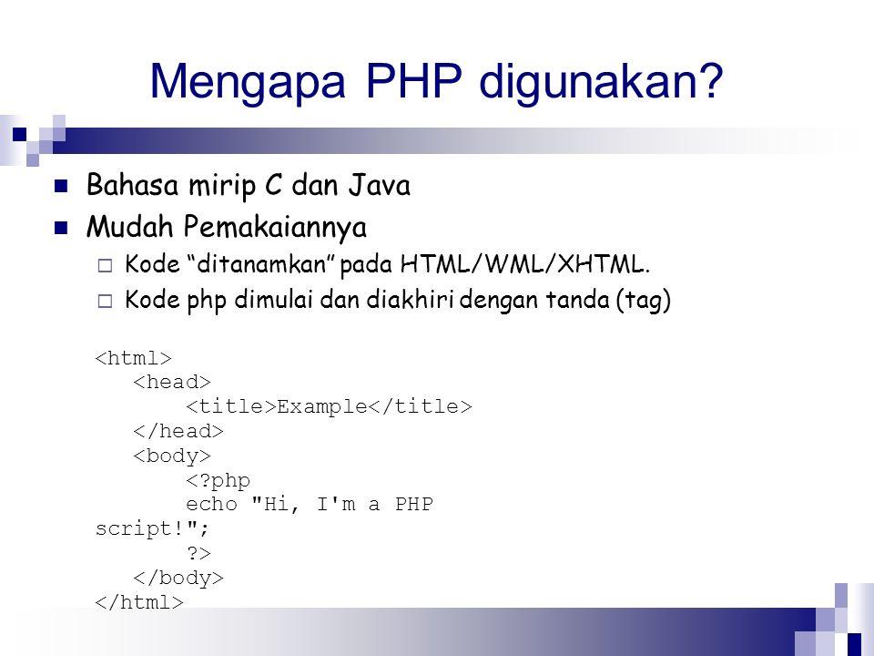 """Mengapa PHP digunakan? Bahasa mirip C dan Java Mudah Pemakaiannya  Kode """"ditanamkan"""" pada HTML/WML/XHTML.  Kode php dimulai dan diakhiri dengan tand"""
