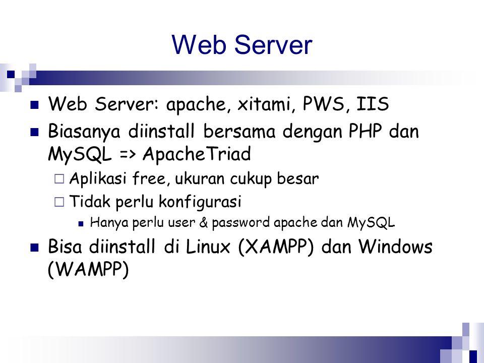 Web Server Web Server: apache, xitami, PWS, IIS Biasanya diinstall bersama dengan PHP dan MySQL => ApacheTriad  Aplikasi free, ukuran cukup besar  T