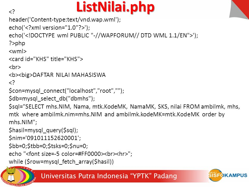 <? header('Content-type:text/vnd.wap.wml'); echo(' '); ?>php DAFTAR NILAI MAHASISWA <? $con=mysql_connect(