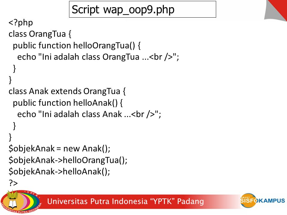 < php class OrangTua { public function helloOrangTua() { echo Ini adalah class OrangTua...