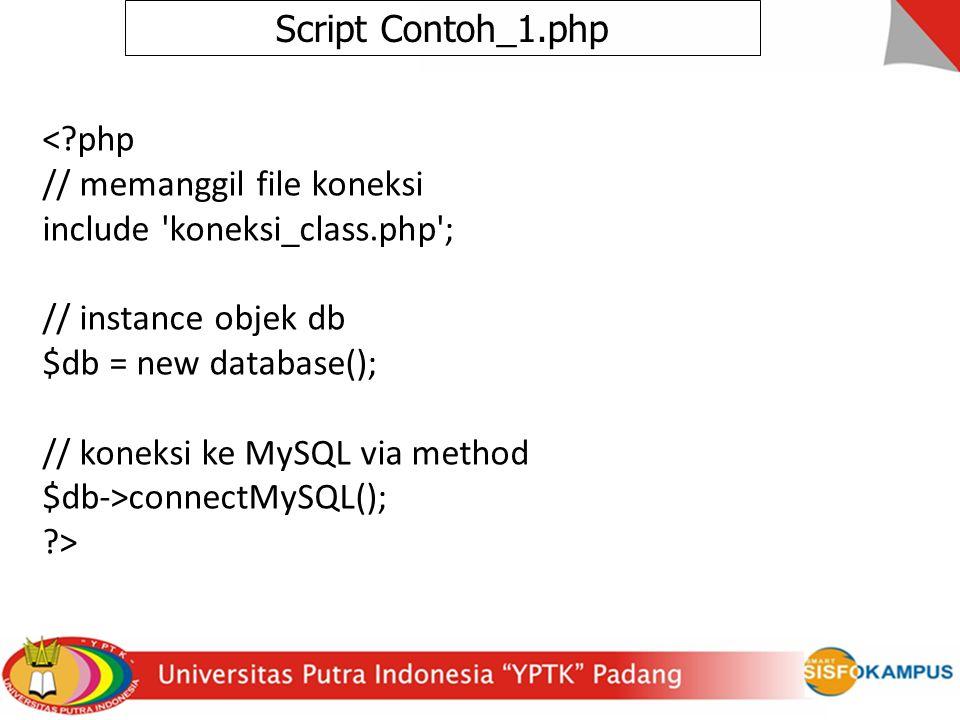 Script Contoh_1.php < php // memanggil file koneksi include koneksi_class.php ; // instance objek db $db = new database(); // koneksi ke MySQL via method $db->connectMySQL(); >