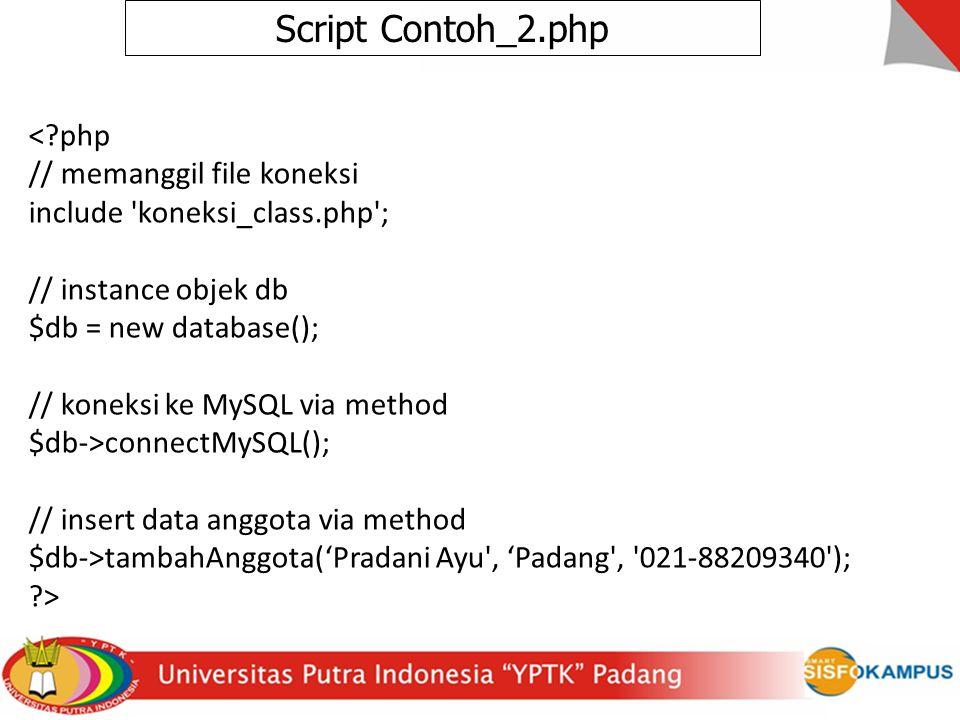 < php // memanggil file koneksi include koneksi_class.php ; // instance objek db $db = new database(); // koneksi ke MySQL via method $db->connectMySQL(); // insert data anggota via method $db->tambahAnggota('Pradani Ayu , 'Padang , 021-88209340 ); > Script Contoh_2.php