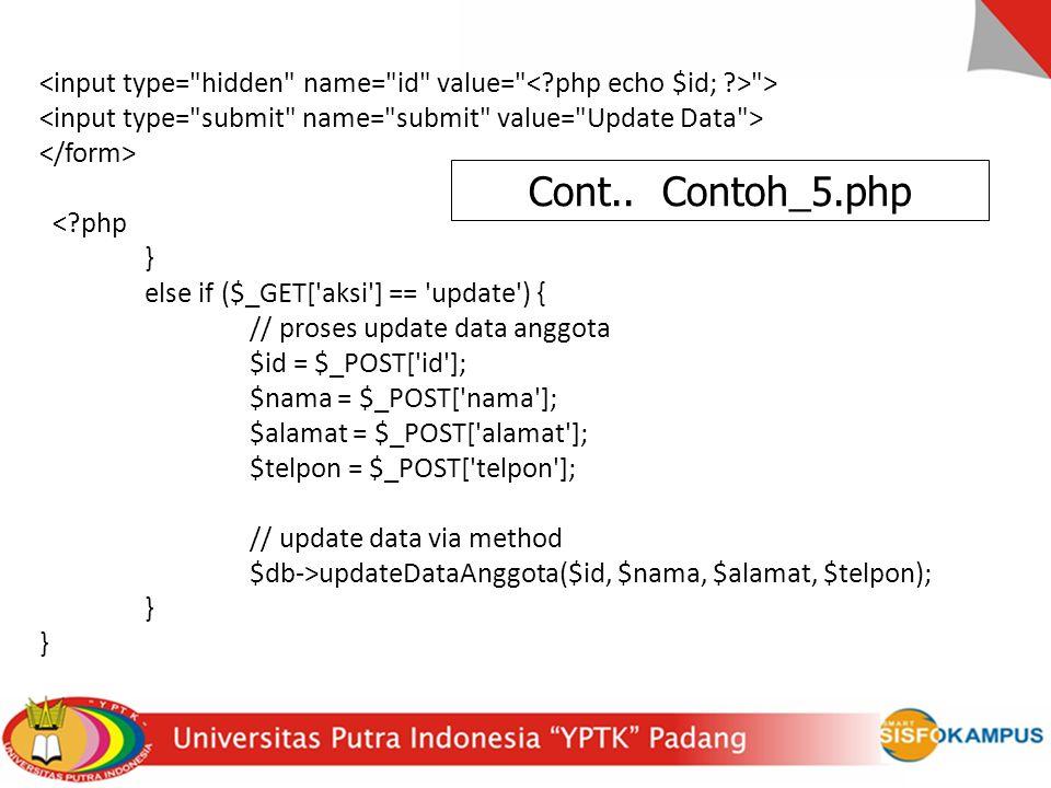 > < php } else if ($_GET[ aksi ] == update ) { // proses update data anggota $id = $_POST[ id ]; $nama = $_POST[ nama ]; $alamat = $_POST[ alamat ]; $telpon = $_POST[ telpon ]; // update data via method $db->updateDataAnggota($id, $nama, $alamat, $telpon); } Cont..