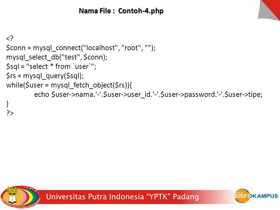 Nama File : Contoh-4.php <? $conn = mysql_connect(