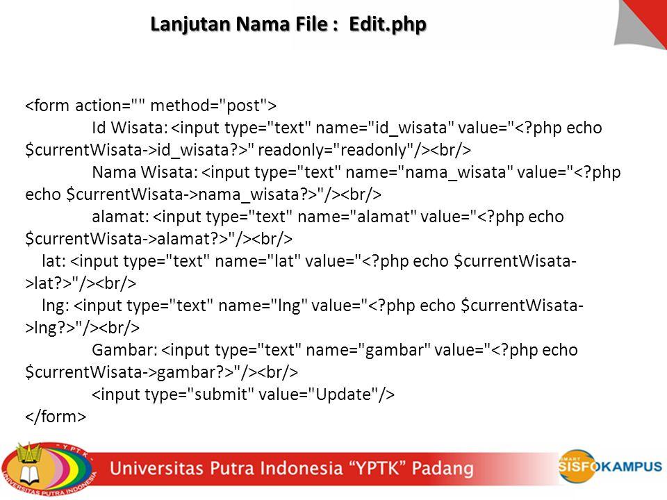 Id Wisata: id_wisata > readonly= readonly /> Nama Wisata: nama_wisata > /> alamat: alamat > /> lat: lat > /> lng: lng > /> Gambar: gambar > /> Lanjutan Nama File : Edit.php
