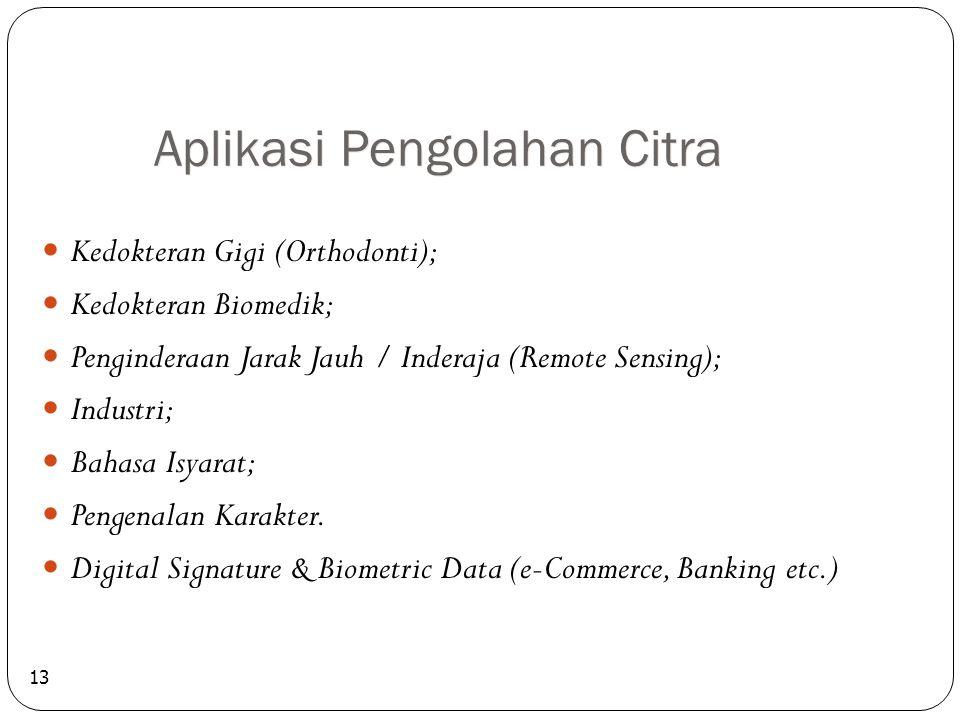 Aplikasi Pengolahan Citra 13 Kedokteran Gigi (Orthodonti); Kedokteran Biomedik; Penginderaan Jarak Jauh / Inderaja (Remote Sensing); Industri; Bahasa Isyarat; Pengenalan Karakter.