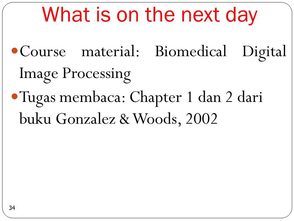 What is on the next day 34 Course material: Biomedical Digital Image Processing Tugas membaca: Chapter 1 dan 2 dari buku Gonzalez & Woods, 2002