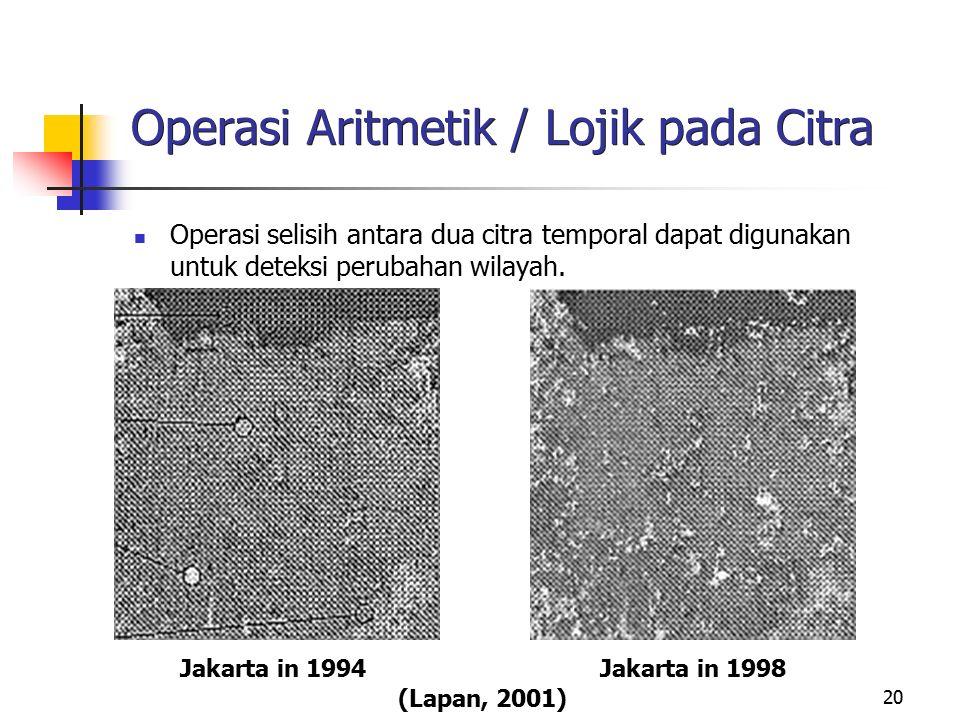 20 Operasi Aritmetik / Lojik pada Citra Operasi selisih antara dua citra temporal dapat digunakan untuk deteksi perubahan wilayah. Jakarta in 1994 Jak