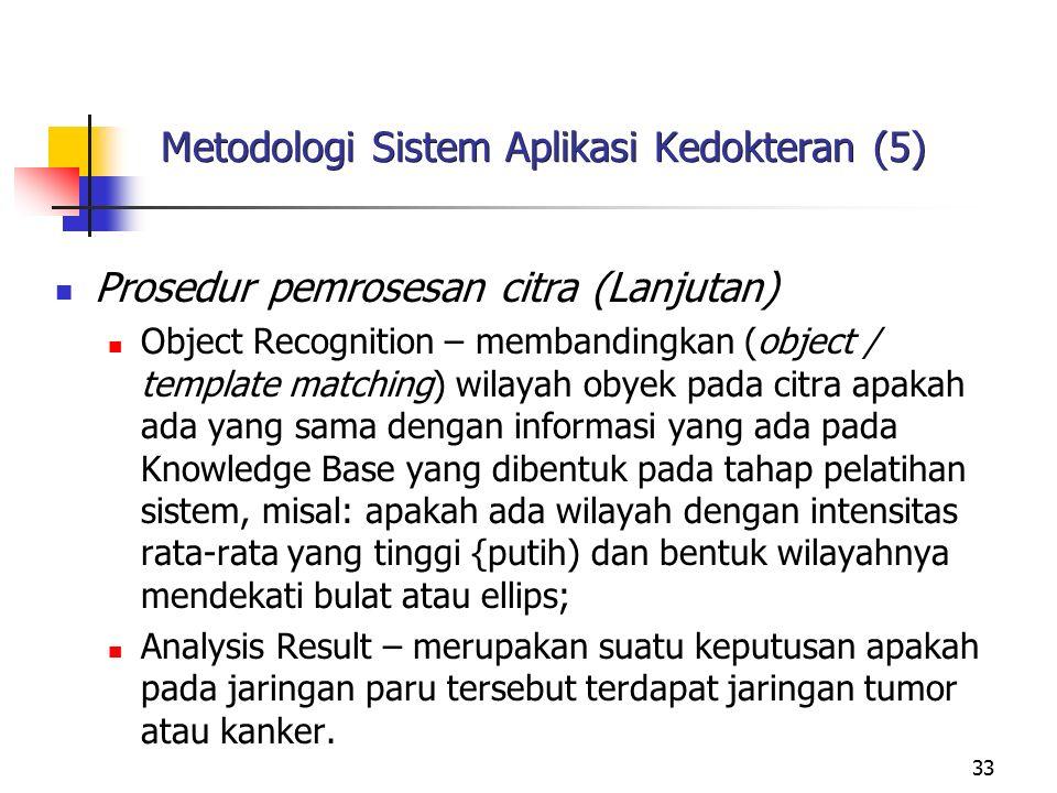 33 Metodologi Sistem Aplikasi Kedokteran (5) Prosedur pemrosesan citra (Lanjutan) Object Recognition – membandingkan (object / template matching) wila
