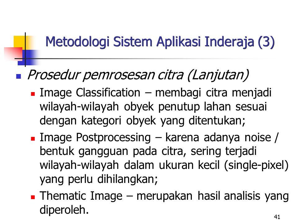 41 Metodologi Sistem Aplikasi Inderaja (3) Prosedur pemrosesan citra (Lanjutan) Image Classification – membagi citra menjadi wilayah-wilayah obyek pen