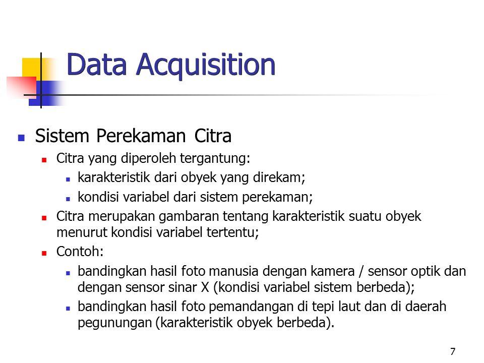 7 Data Acquisition Sistem Perekaman Citra Citra yang diperoleh tergantung: karakteristik dari obyek yang direkam; kondisi variabel dari sistem perekam