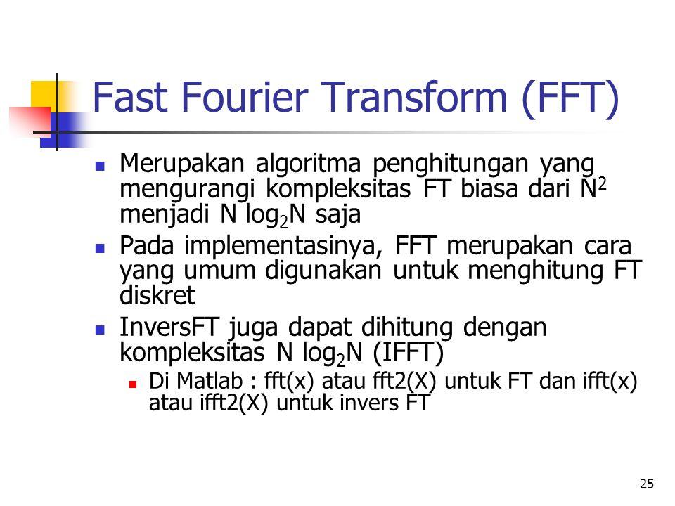 25 Fast Fourier Transform (FFT) Merupakan algoritma penghitungan yang mengurangi kompleksitas FT biasa dari N 2 menjadi N log 2 N saja Pada implementa