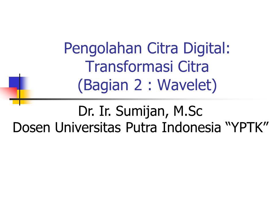 Pengolahan Citra Digital: Transformasi Citra (Bagian 2 : Wavelet) Dr.