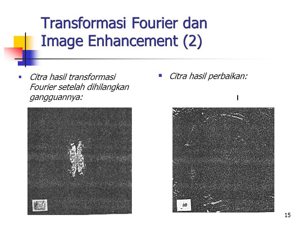 15 Transformasi Fourier dan Image Enhancement (2)  Citra hasil transformasi Fourier setelah dihilangkan gangguannya:  Citra hasil perbaikan: