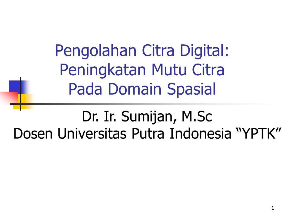 """1 Pengolahan Citra Digital: Peningkatan Mutu Citra Pada Domain Spasial Dr. Ir. Sumijan, M.Sc Dosen Universitas Putra Indonesia """"YPTK"""""""