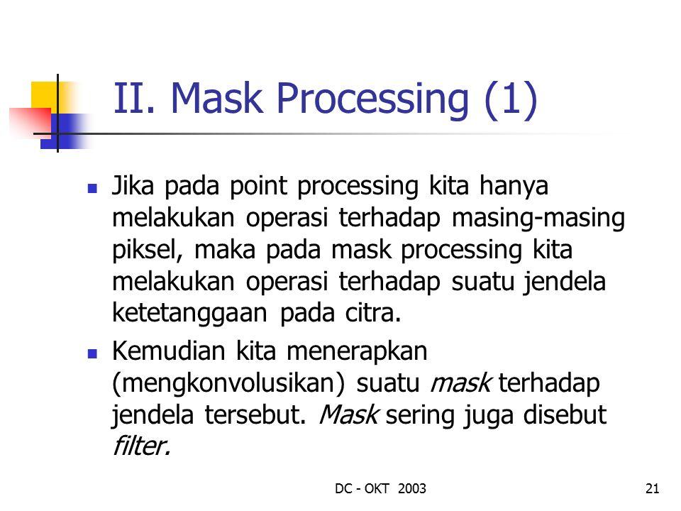 DC - OKT 200321 II. Mask Processing (1) Jika pada point processing kita hanya melakukan operasi terhadap masing-masing piksel, maka pada mask processi