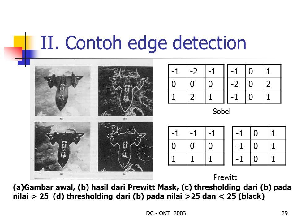 DC - OKT 200329 II. Contoh edge detection -2 000 121 01 -202 01 Sobel 000 111 01 01 01 Prewitt (a)Gambar awal, (b) hasil dari Prewitt Mask, (c) thresh
