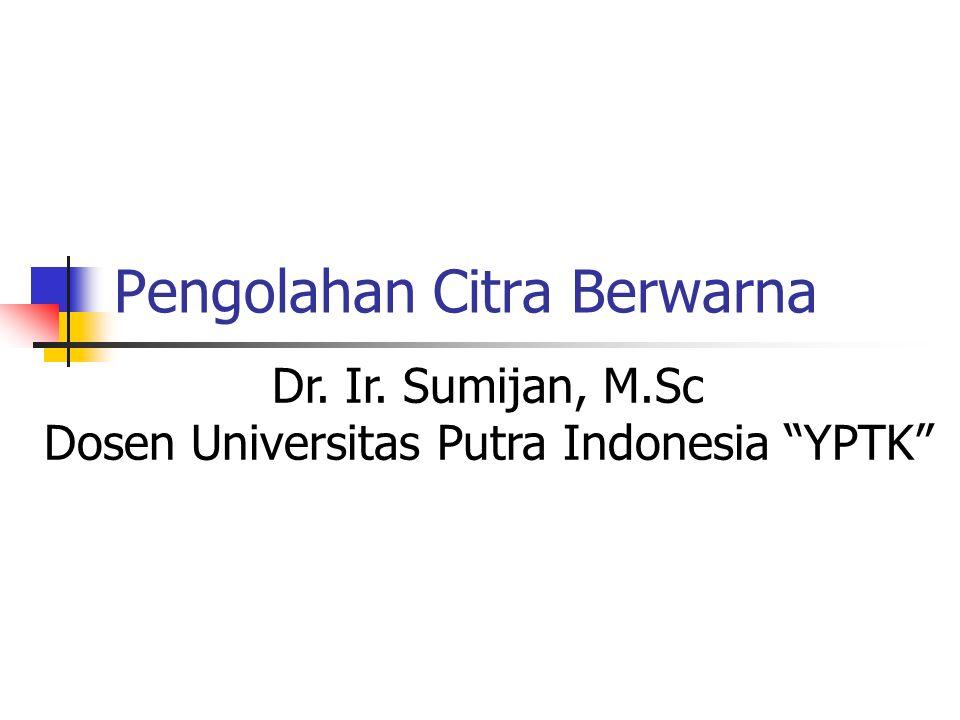 """Pengolahan Citra Berwarna Dr. Ir. Sumijan, M.Sc Dosen Universitas Putra Indonesia """"YPTK"""""""