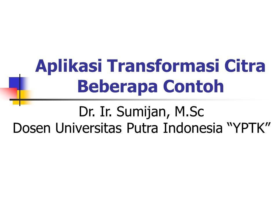 Aplikasi Transformasi Citra Beberapa Contoh Dr.Ir.