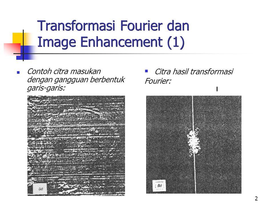 2 Transformasi Fourier dan Image Enhancement (1) Contoh citra masukan dengan gangguan berbentuk garis-garis:  Citra hasil transformasi Fourier: