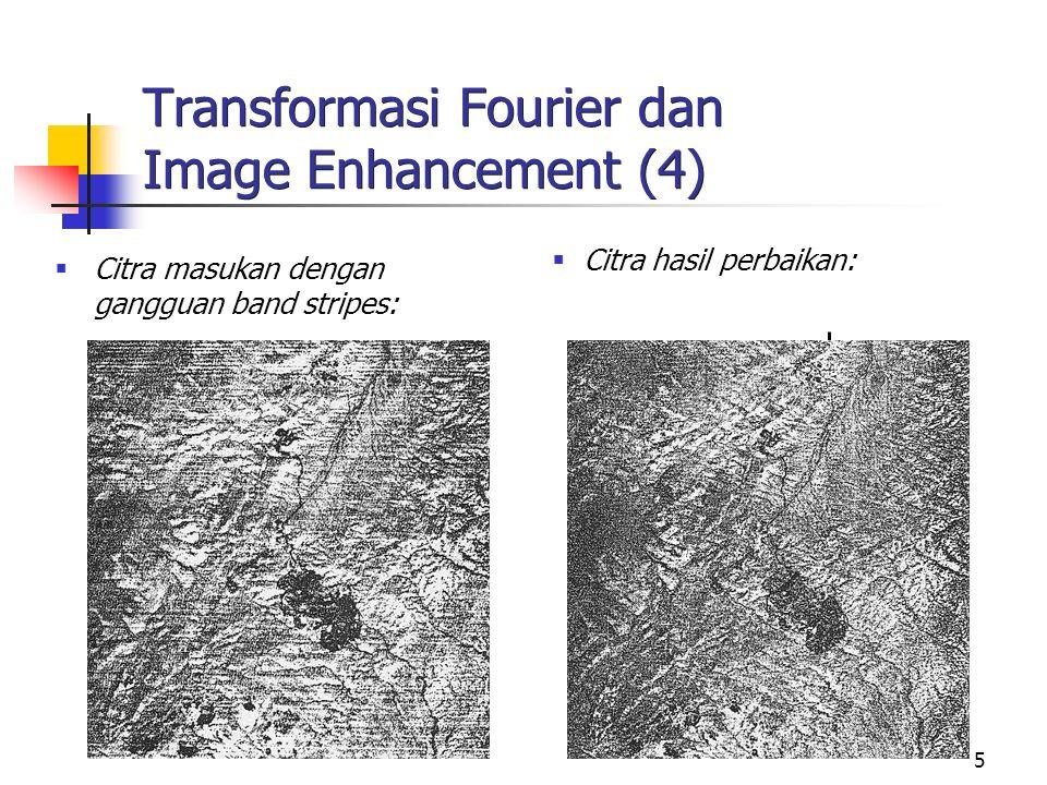 5 Transformasi Fourier dan Image Enhancement (4)  Citra masukan dengan gangguan band stripes:  Citra hasil perbaikan: