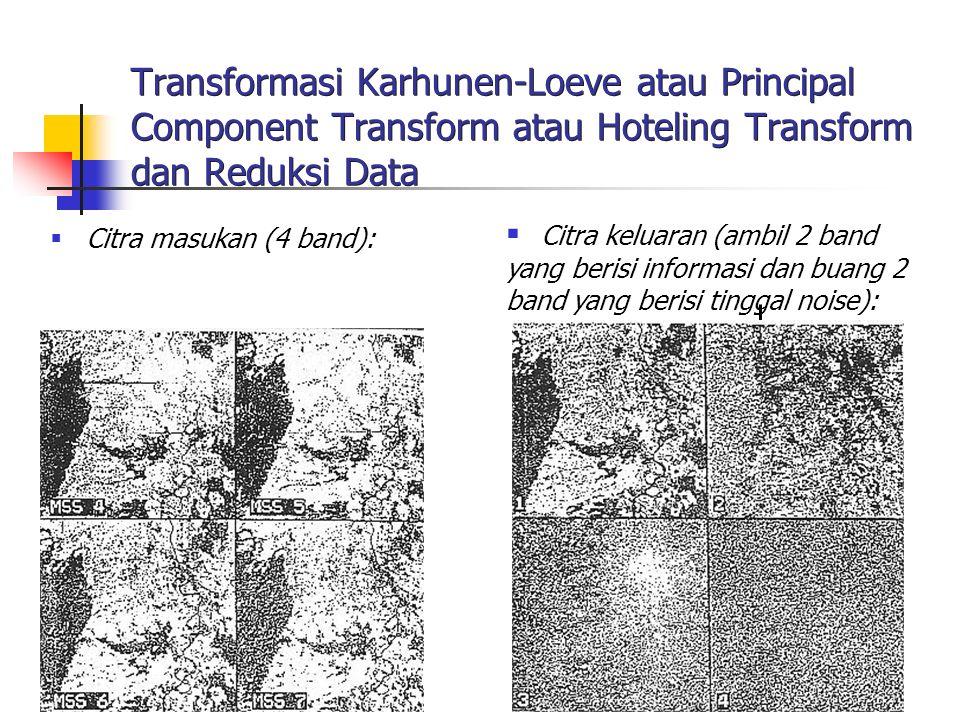 7 Transformasi Karhunen-Loeve atau Principal Component Transform atau Hoteling Transform dan Reduksi Data  Citra masukan (4 band):  Citra keluaran (ambil 2 band yang berisi informasi dan buang 2 band yang berisi tinggal noise):