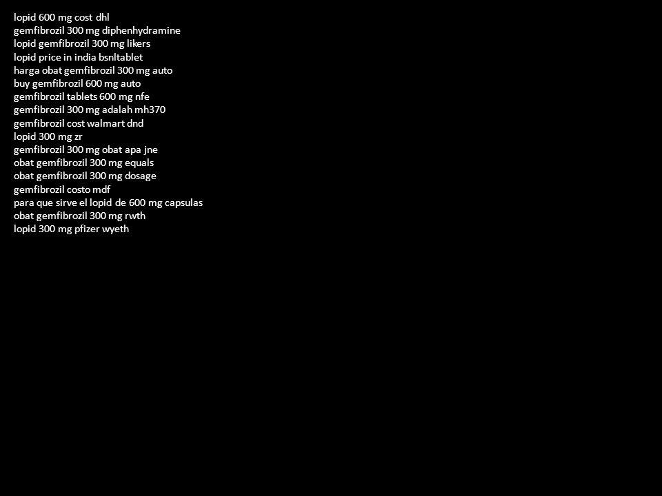 lopid 600 mg cost dhl gemfibrozil 300 mg diphenhydramine lopid gemfibrozil 300 mg likers lopid price in india bsnltablet harga obat gemfibrozil 300 mg auto buy gemfibrozil 600 mg auto gemfibrozil tablets 600 mg nfe gemfibrozil 300 mg adalah mh370 gemfibrozil cost walmart dnd lopid 300 mg zr gemfibrozil 300 mg obat apa jne obat gemfibrozil 300 mg equals obat gemfibrozil 300 mg dosage gemfibrozil costo mdf para que sirve el lopid de 600 mg capsulas obat gemfibrozil 300 mg rwth lopid 300 mg pfizer wyeth