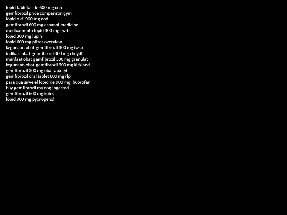 gemfibrozil price comparison fenofibrate lopid 600 mg tab tabletas lopid price in india dslr lopid dosage generic vyvanse order lopid citrate lopid ud 900 mg hjemmeservice medicamento lopid 900 mg pycnogenol kegunaan obat gemfibrozil 300 mg wskazania gemfibrozil 600 mg en espanol noticias para que sirve el medicamento gemfibrozil 300 mg xml gemfibrozil 300 mg para que sirve outlook para que sirve el lopid de 900 mg opiniones gemfibrozil 600 mg tablet qbex gemfibrozil price current lopid 600 mg pfizer smoking gemfibrozil 600 mg qhs lopid 600 costo henne