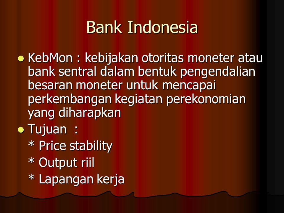Bank Indonesia KebMon : kebijakan otoritas moneter atau bank sentral dalam bentuk pengendalian besaran moneter untuk mencapai perkembangan kegiatan pe