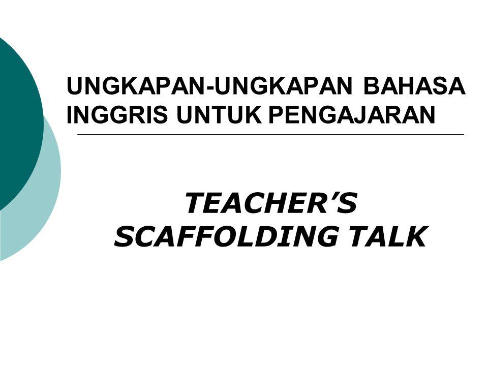 UNGKAPAN-UNGKAPAN BAHASA INGGRIS UNTUK PENGAJARAN TEACHER'S SCAFFOLDING TALK