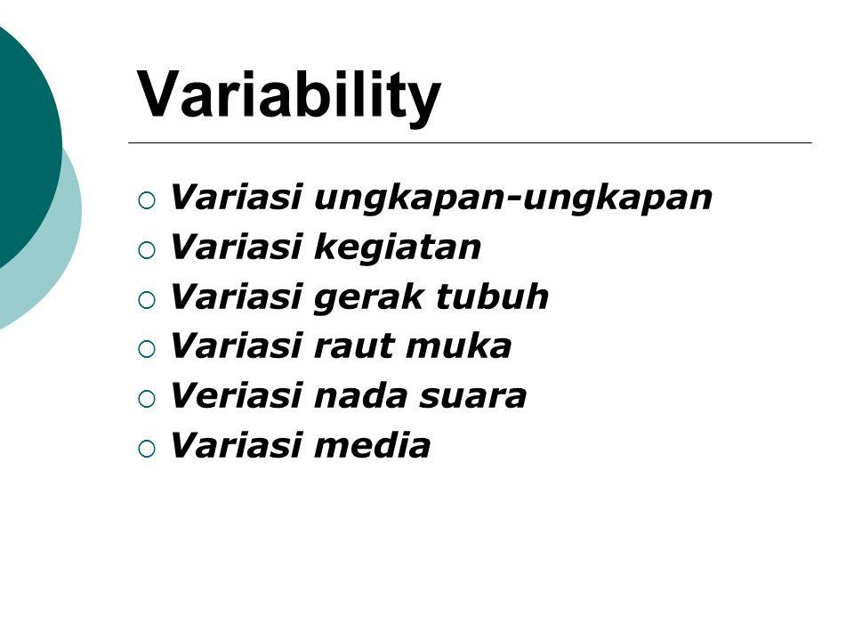 Variability  Variasi ungkapan-ungkapan  Variasi kegiatan  Variasi gerak tubuh  Variasi raut muka  Veriasi nada suara  Variasi media