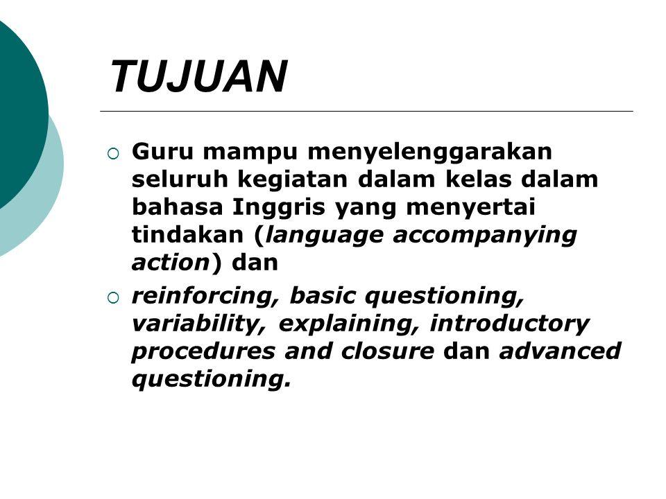 TUJUAN  Guru mampu menyelenggarakan seluruh kegiatan dalam kelas dalam bahasa Inggris yang menyertai tindakan (language accompanying action) dan  re