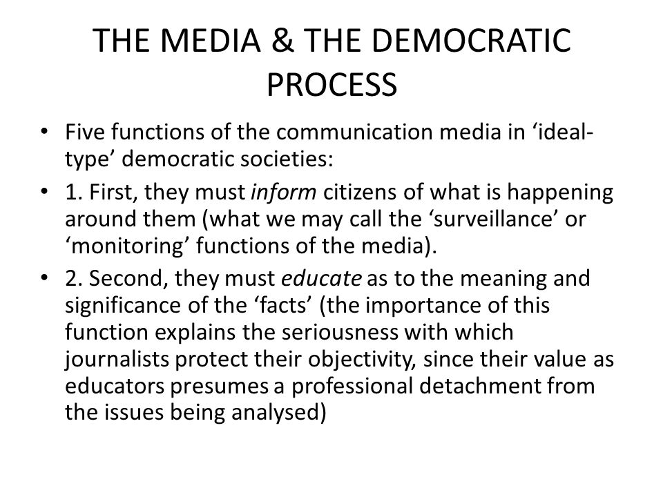 THE MEDIA & THE DEMOCRATIC PROCESS Five functions of the communication media in 'ideal- type' democratic societies: 1. First, they must inform citizen