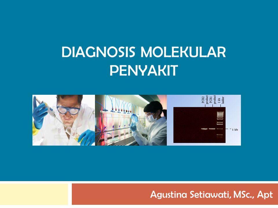 DIAGNOSIS MOLEKULAR PENYAKIT Agustina Setiawati, MSc., Apt