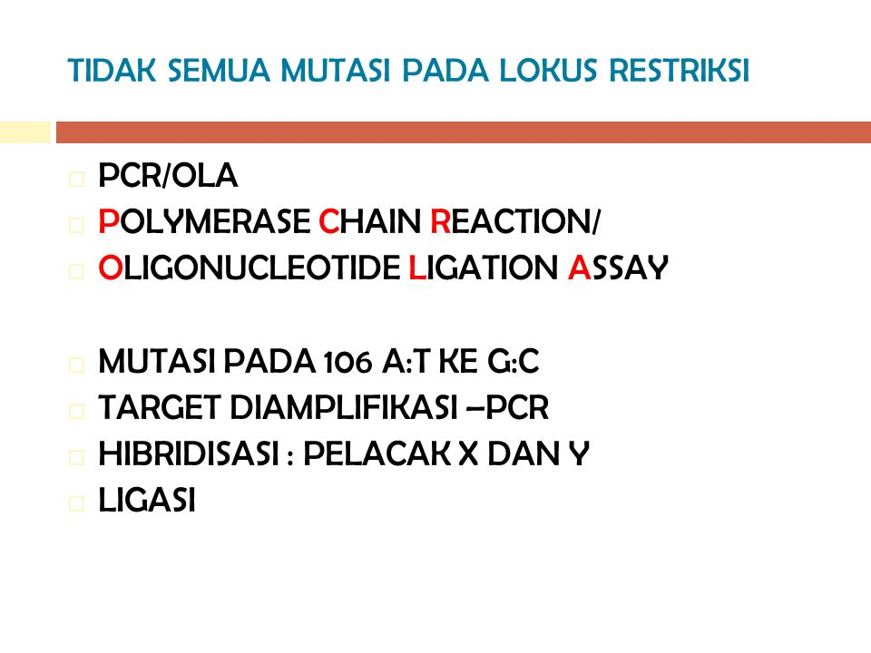 TIDAK SEMUA MUTASI PADA LOKUS RESTRIKSI  PCR/OLA  POLYMERASE CHAIN REACTION/  OLIGONUCLEOTIDE LIGATION ASSAY  MUTASI PADA 106 A:T KE G:C  TARGET