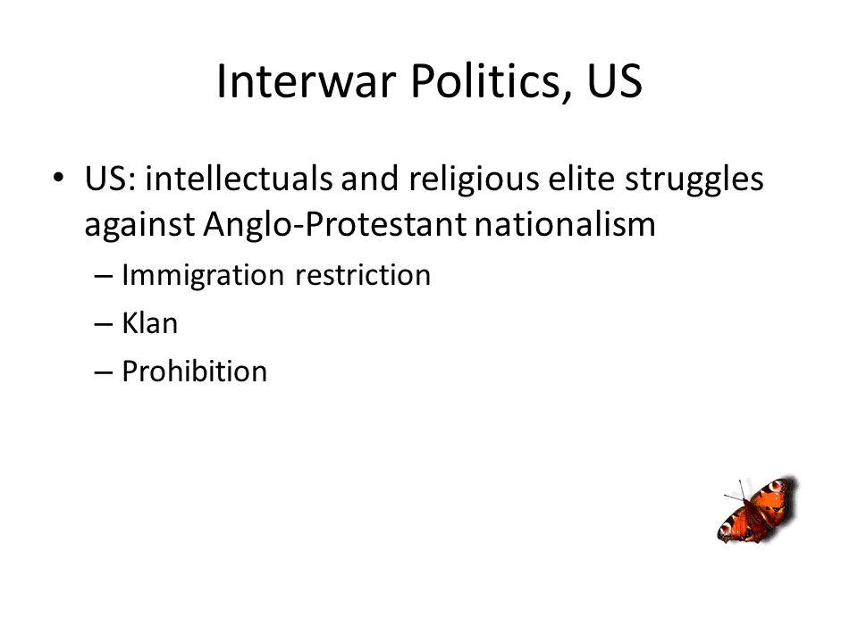 Interwar Politics, US US: intellectuals and religious elite struggles against Anglo-Protestant nationalism – Immigration restriction – Klan – Prohibit