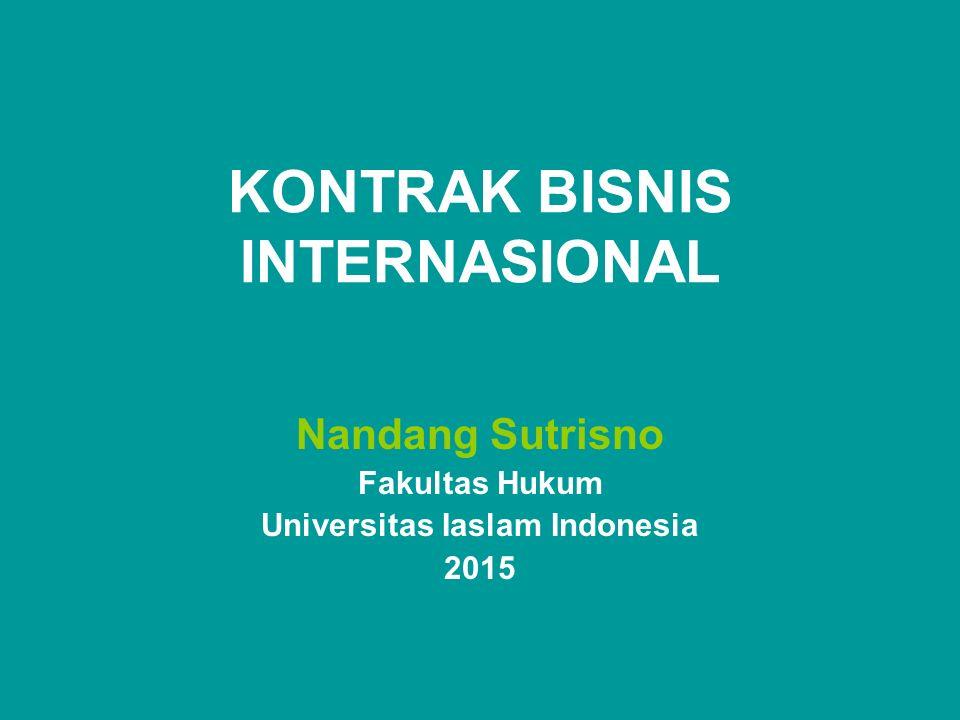 KONTRAK BISNIS INTERNASIONAL Nandang Sutrisno Fakultas Hukum Universitas Iaslam Indonesia 2015