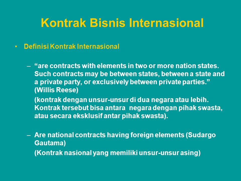 "Kontrak Bisnis Internasional Definisi Kontrak Internasional –""are contracts with elements in two or more nation states. Such contracts may be between"