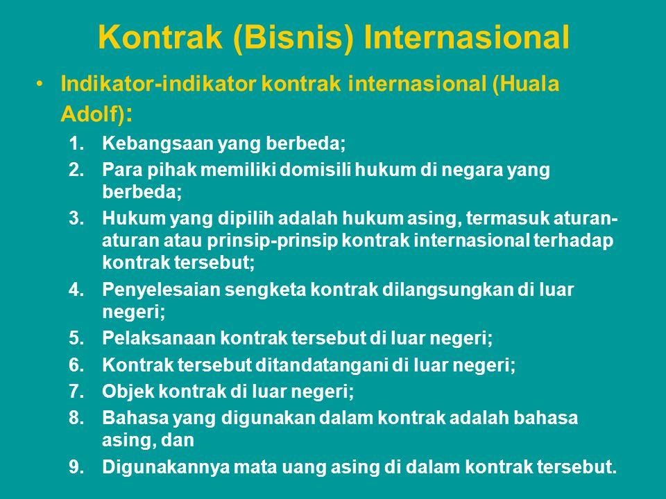 Kontrak (Bisnis) Internasional Indikator-indikator kontrak internasional (Huala Adolf) : 1.Kebangsaan yang berbeda; 2.Para pihak memiliki domisili huk