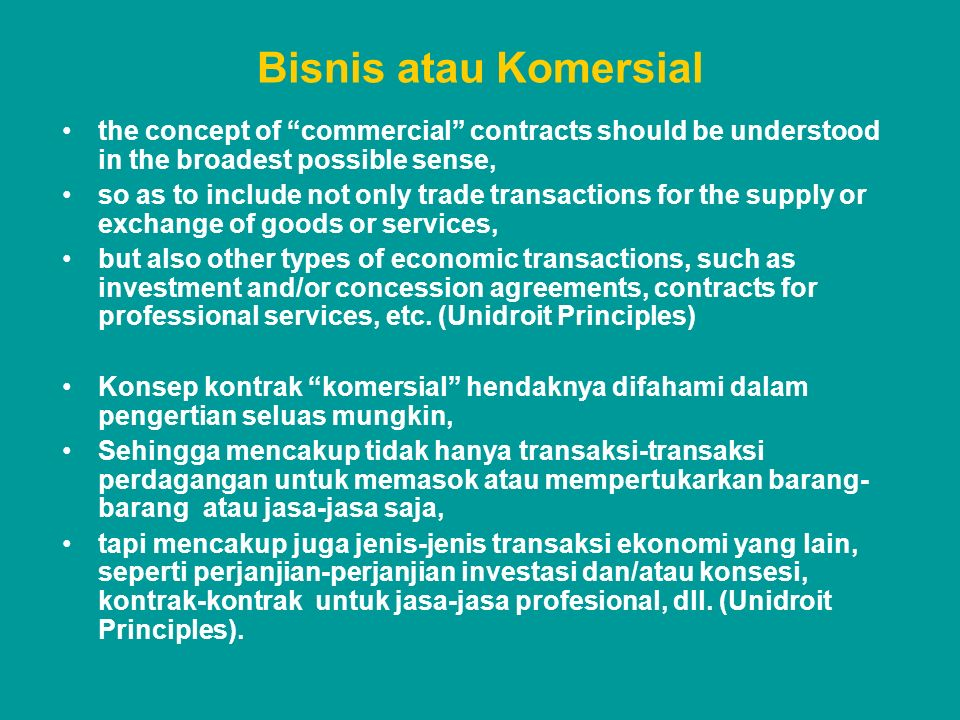 "Bisnis atau Komersial the concept of ""commercial"" contracts should be understood in the broadest possible sense, so as to include not only trade trans"