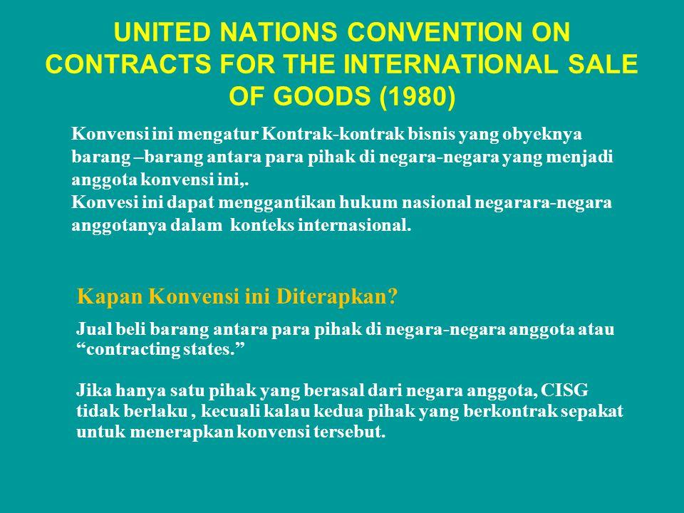 UNITED NATIONS CONVENTION ON CONTRACTS FOR THE INTERNATIONAL SALE OF GOODS (1980) Konvensi ini mengatur Kontrak-kontrak bisnis yang obyeknya barang –b