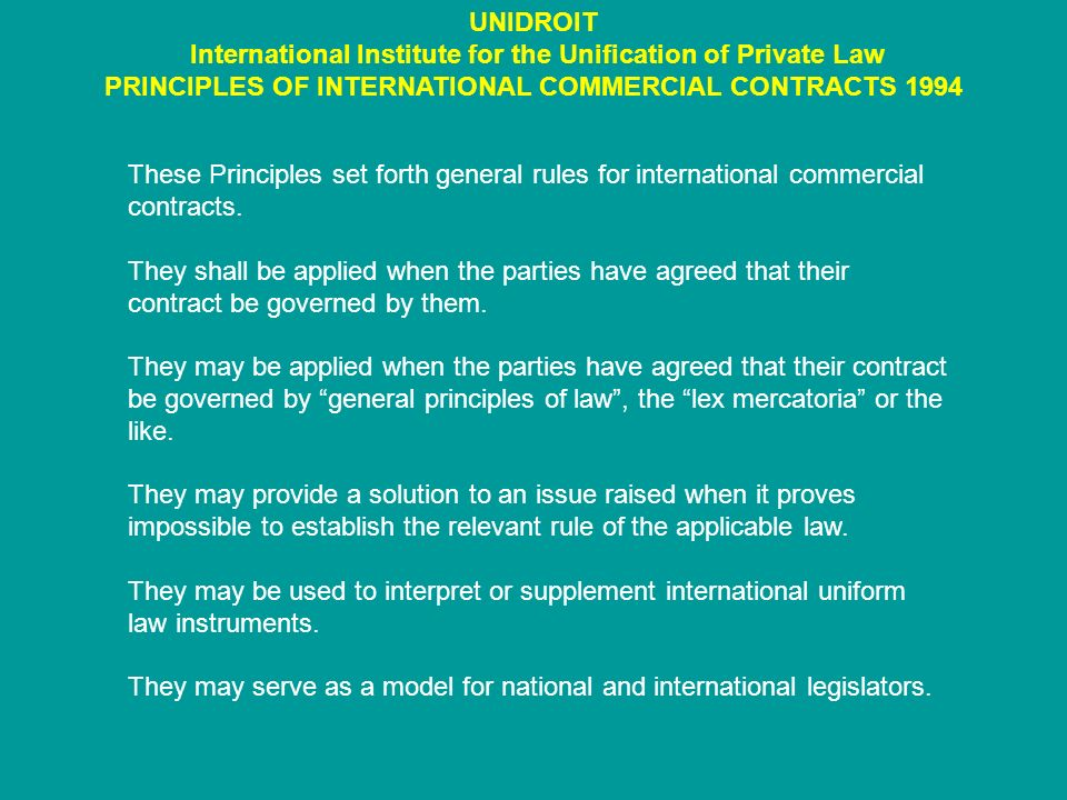 These Principles set forth general rules for international commercial contracts. They shall be applied when the parties have agreed that their contrac