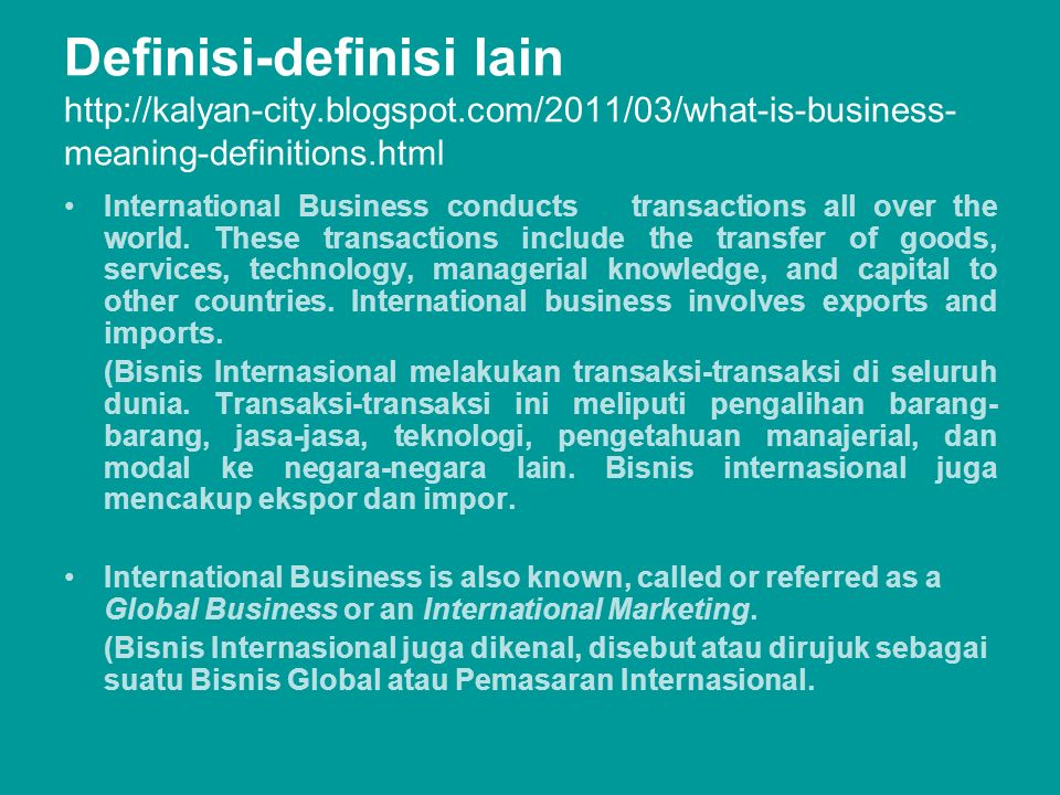 Definisi-definisi lain http://kalyan-city.blogspot.com/2011/03/what-is-business- meaning-definitions.html International Business conducts butransactio