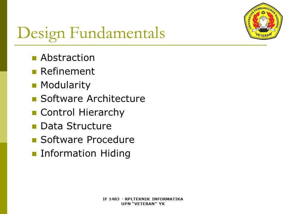 "IF 1483 - RPLTEKNIK INFORMATIKA UPN ""VETERAN"" YK Design Fundamentals Abstraction Refinement Modularity Software Architecture Control Hierarchy Data St"
