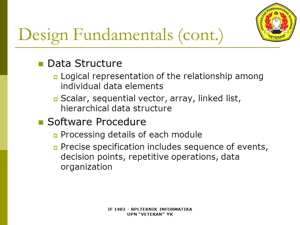 "IF 1483 - RPLTEKNIK INFORMATIKA UPN ""VETERAN"" YK Design Fundamentals (cont.) Data Structure  Logical representation of the relationship among individ"
