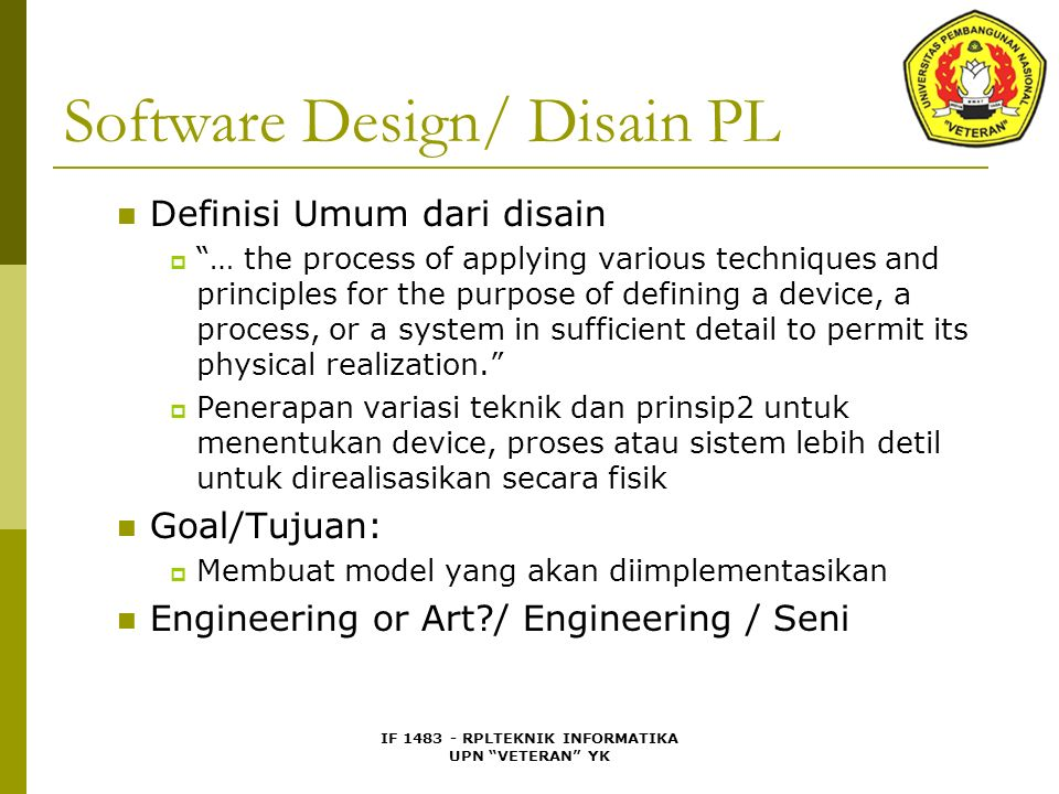 "IF 1483 - RPLTEKNIK INFORMATIKA UPN ""VETERAN"" YK Software Design/ Disain PL Definisi Umum dari disain  ""… the process of applying various techniques"
