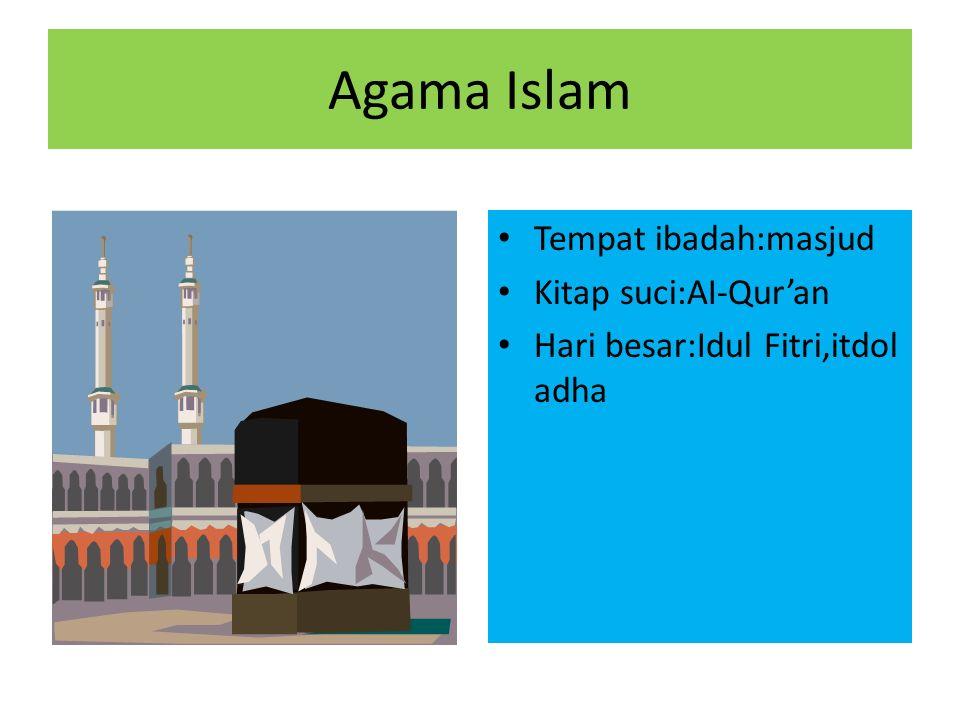 Agama Islam Tempat ibadah:masjud Kitap suci:AI-Qur'an Hari besar:Idul Fitri,itdol adha