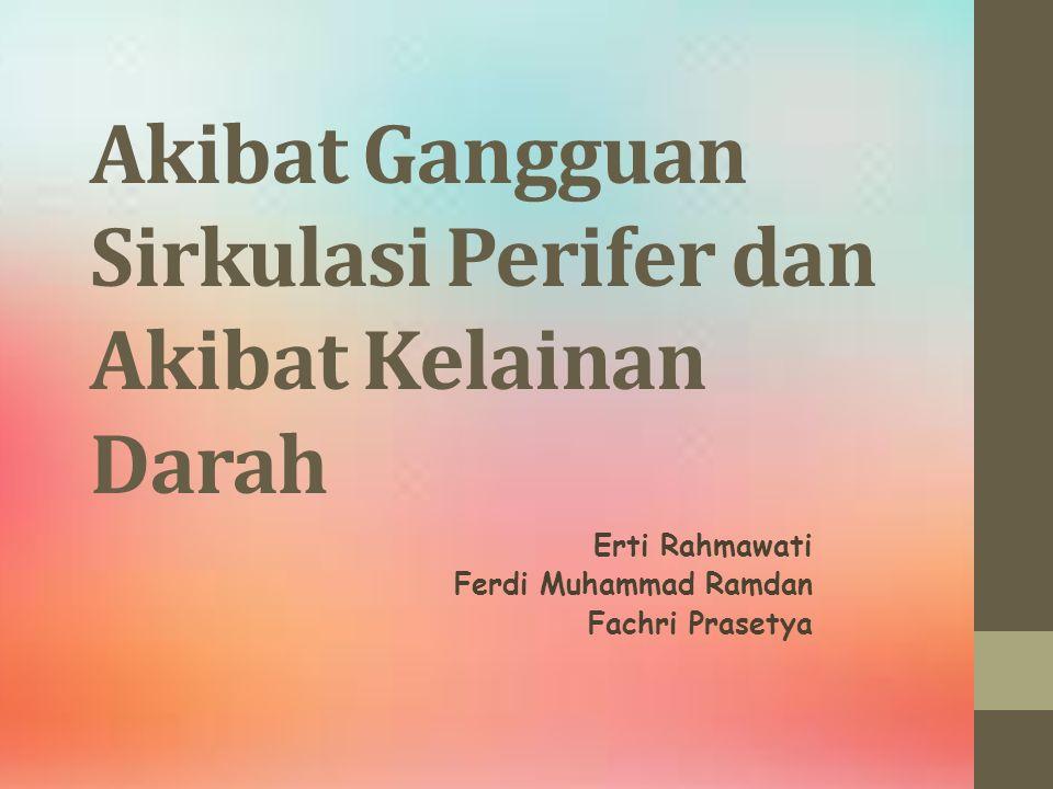 Akibat Gangguan Sirkulasi Perifer dan Akibat Kelainan Darah Erti Rahmawati Ferdi Muhammad Ramdan Fachri Prasetya