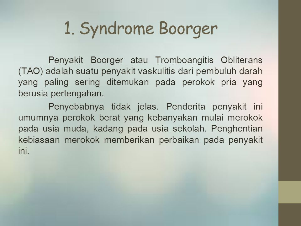 1. Syndrome Boorger Penyakit Boorger atau Tromboangitis Obliterans (TAO) adalah suatu penyakit vaskulitis dari pembuluh darah yang paling sering ditem