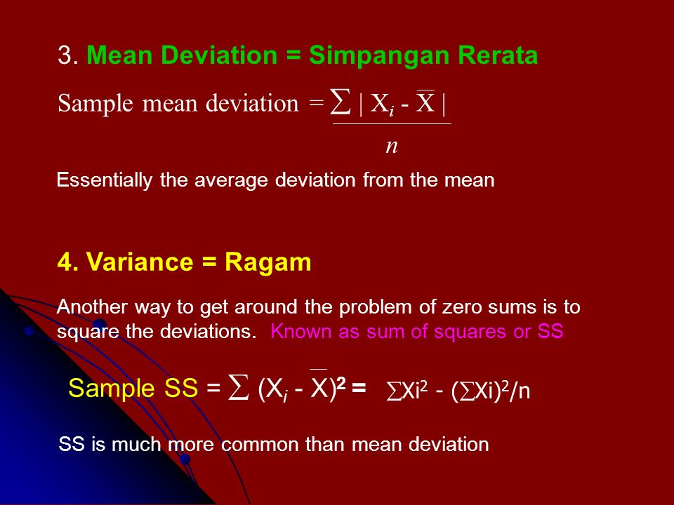 Sample mean deviation =  | X i - X | n Essentially the average deviation from the mean 3.
